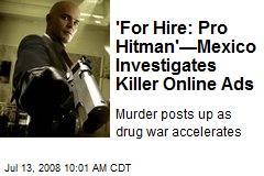 'For Hire: Pro Hitman'—Mexico Investigates Killer Online Ads