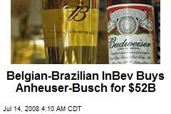 Belgian-Brazilian InBev Buys Anheuser-Busch for $52B