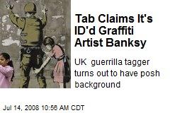 Tab Claims It's ID'd Graffiti Artist Banksy