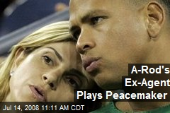 A-Rod's Ex-Agent Plays Peacemaker