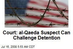 Court: al-Qaeda Suspect Can Challenge Detention