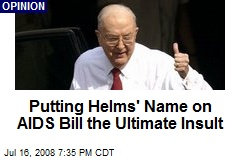 Putting Helms' Name on AIDS Bill the Ultimate Insult