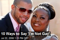 10 Ways to Say 'I'm Not Gay'