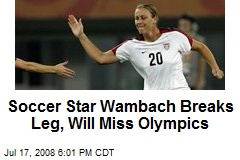 Soccer Star Wambach Breaks Leg, Will Miss Olympics