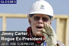 Jimmy Carter, Rogue Ex-President