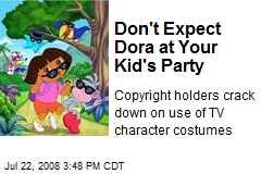 Don't Expect Dora at Your Kid's Party