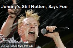 Johnny's Still Rotten, Says Foe
