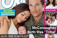 McConaughey: Birth Was 'Tribal'