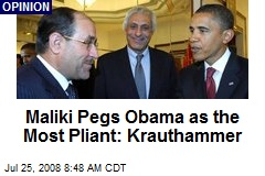 Maliki Pegs Obama as the Most Pliant: Krauthammer