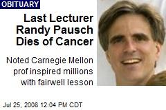 Last Lecturer Randy Pausch Dies of Cancer