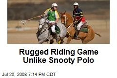 Rugged Riding Game Unlike Snooty Polo