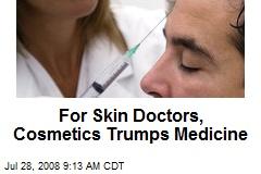 For Skin Doctors, Cosmetics Trumps Medicine