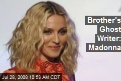 Brother's Ghost Writer: Madonna