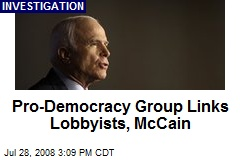Pro-Democracy Group Links Lobbyists, McCain
