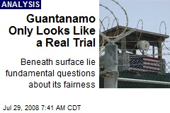 Guantanamo Only Looks Like a Real Trial