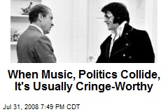 When Music, Politics Collide, It's Usually Cringe-Worthy