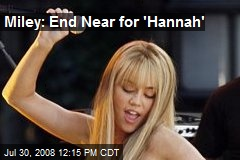 Miley: End Near for 'Hannah'