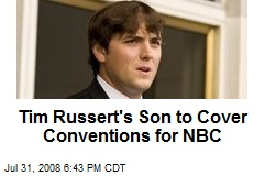Tim Russert's Son to Cover Conventions for NBC