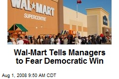 Wal-Mart Tells Managers to Fear Democratic Win