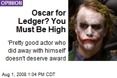 Oscar for Ledger? You Must Be High