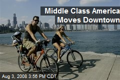 Middle Class America Moves Downtown