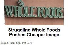 Struggling Whole Foods Pushes Cheaper Image