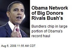 Obama Network of Big Donors Rivals Bush's
