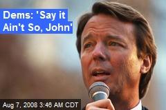 Dems: 'Say it Ain't So, John'