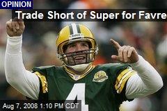 Trade Short of Super for Favre