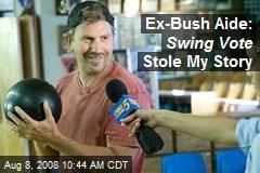 Ex-Bush Aide: Swing Vote Stole My Story
