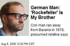 German Man: 'Rockefeller' Is My Brother