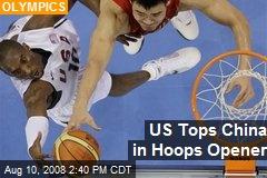 US Tops China in Hoops Opener