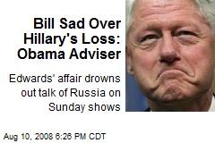 Bill Sad Over Hillary's Loss: Obama Adviser