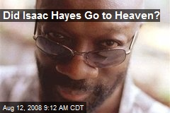 Did Isaac Hayes Go to Heaven?