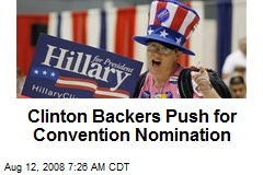 Clinton Backers Push for Convention Nomination
