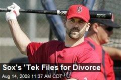 Sox's 'Tek Files for Divorce