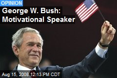 George W. Bush: Motivational Speaker