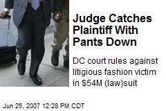 Judge Catches Plaintiff With Pants Down