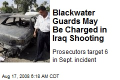 Blackwater Guards May Be Charged in Iraq Shooting