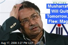 Musharraf Will Quit Tomorrow, Flee: Mag