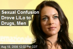 Sexual Confusion Drove LiLo to Drugs, Men