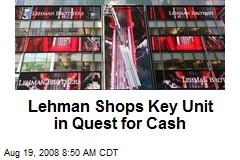 Lehman Shops Key Unit in Quest for Cash