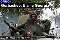 Gorbachev: Blame Georgia