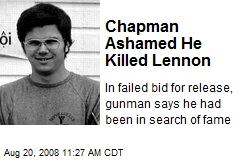 Chapman Ashamed He Killed Lennon