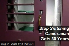 Stop Snitch ing Cameraman Gets 30 Years