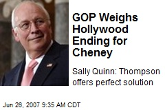 GOP Weighs Hollywood Ending for Cheney