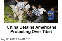 China Detains Americans Protesting Over Tibet