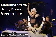 Madonna Starts Tour, Draws Greenie Fire