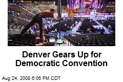 Denver Gears Up for Democratic Convention