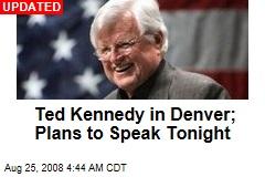 Ted Kennedy in Denver; Plans to Speak Tonight